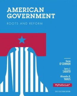 American Government: Roots and Reform, 2012 Election Edition