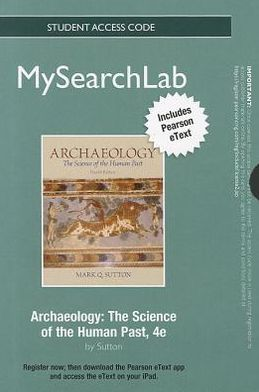 MySearchLab with Pearson eText -- Standalone Access Card -- for Archaeology: The Science of the Human Past