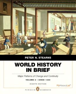 World History in Brief: Major Patterns of Change and Continuity, since 1450, Volume 2, Penguin Academic Edition Plus NEW MyHistoryLab with Pearson eText -- Access Card Package