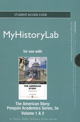 NEW MyHistoryLab with Pearson eText -- Standalone Access Card -- for The American Story, Penguin Academics Series, Volume 1 and Volume 2