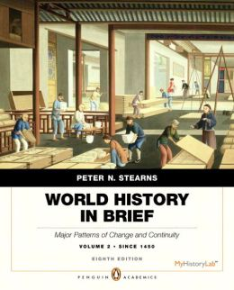World History in Brief: Major Patterns of Change and Continuity, since 1450, Volume 2, Penguin Academic Edition