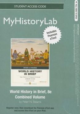 NEW MyHistoryLab with Pearson eText -- Standalone Access Card -- for World History in Brief: Major Patterns of Change and Continuity, Combined Volume, Penguin Academic Edition