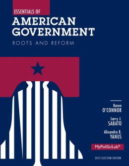 Essentials of American Government: Roots and Reform 2012 Election Edition, Plus NEW MyPoliSciLab with Pearson eText -- Access Card Package