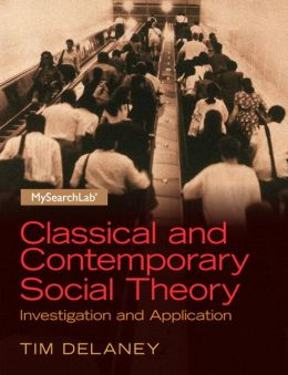 Classical and Contemporary Social Theory: Investigation and Application Plus MySearchLab with Pearson eText -- Access Card Package