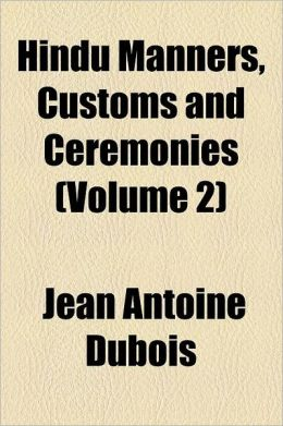 Hindu Manners, Customs And Ceremonies (Volume 2)