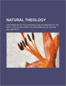 Natural Theology; Or Evidences of the Existence and Attributes of the Deity, Collected from the Appearances of Nature