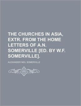 The Churches in Asia, Extr. from the Home Letters of A.N. Somerville [Ed. by W.F. Somerville].