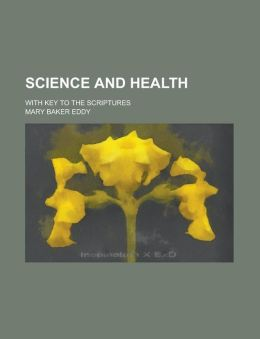 Science and Health; With Key to the Scriptures