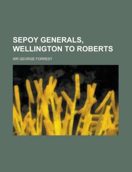 Sepoy Generals, Wellington to Roberts