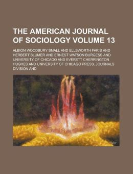 The American Journal of Sociology (Volume 13)