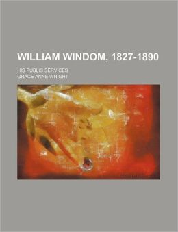William Windom, 1827-1890; His Public Services