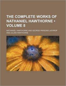 The Complete Works Of Nathaniel Hawthorne (Volume 8)