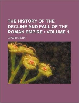 The History Of The Decline And Fall Of The Roman Empire (V. 1)