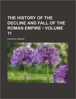 The History Of The Decline And Fall Of The Roman Empire (Volume 11)