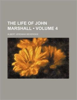 The Life Of John Marshall (Volume 4)
