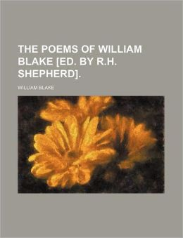 The Poems of William Blake [Ed. by R.H. Shepherd]