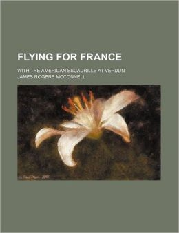 Flying for France; With the American Escadrille at Verdun