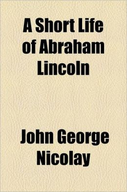 A Short Life Of Abraham Lincoln (1902)