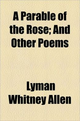 A Parable of the Rose; And Other Poems