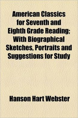 American Classics for Seventh and Eighth Grade Reading; With Biographical Sketches, Portraits and Suggestions for Study