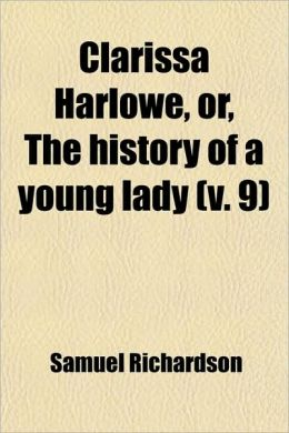Clarissa Harlowe, Or, The History Of A Young Lady (V. 9)