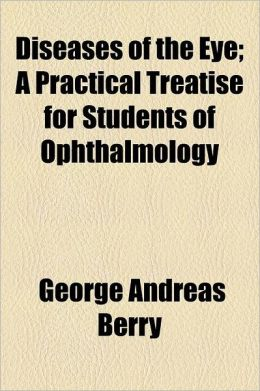 Diseases of the Eye; A Practical Treatise for Students of Ophthalmology