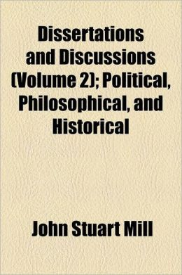 Dissertations and Discussions; Political, Philosophical, and Historical Volume 2