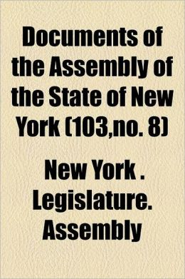 Documents of the Assembly of the State of New York Volume 103, No. 8