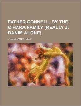 Father Connell, by the O'Hara Family [Really J. Banim Alone].