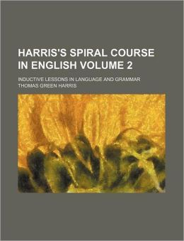 Harris's Spiral Course in English; Inductive Lessons in Language and Grammar Volume 2