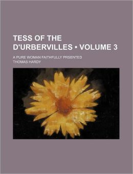 Tess Of The D'Urbervilles (Volume 3); A Pure Woman Faithfully Prsented