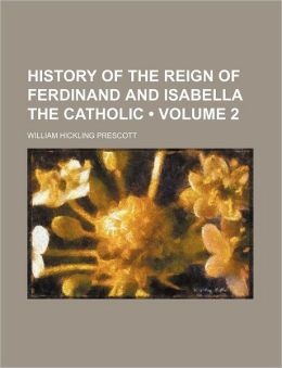 History Of The Reign Of Ferdinand And Isabella The Catholic (Volume 2)