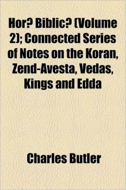Horae Biblicae Volume 2; Connected Series of Notes on the Koran, Zend-Avesta, Vedas, Kings and Edda