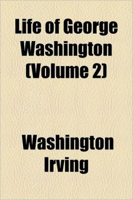 The Life of George Washington (Volume 2)