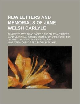 New Letters and Memorials of Jane Welsh Carlyle (Volume 2); Annotated by Thomas Carlyle and Ed. by Alexander Carlyle, with an Introduction by Sir Jame