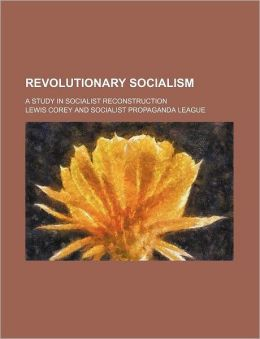 Revolutionary Socialism; A Study in Socialist Reconstruction
