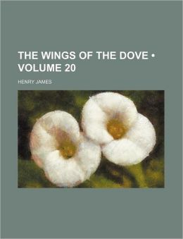 The Wings Of The Dove (Volume 20)