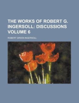 The Works of Robert G Ingersoll