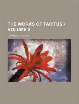 The Works of Tacitus (Volume 2)