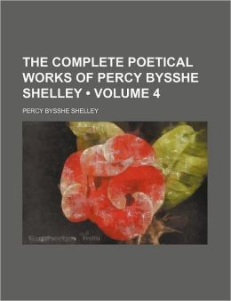 The Complete Poetical Works Of Percy Bysshe Shelley (Volume 4)