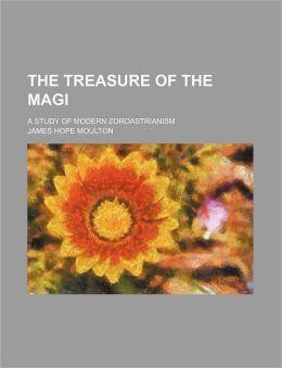 The Treasure Of The Magi; A Study Of Modern Zoroastrianism