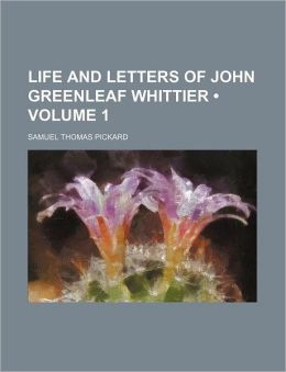 Life And Letters Of John Greenleaf Whittier (Volume 1)