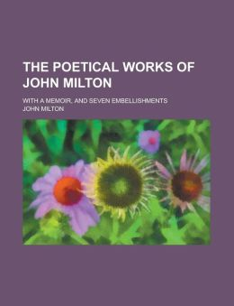 The Poetical Works, Of John Milton
