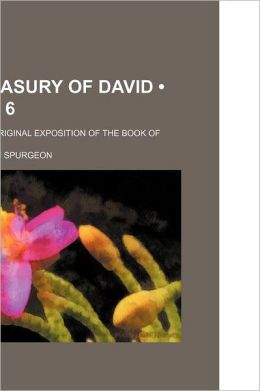 The Treasury of David (Volume 6); Containing an Original Exposition of the Book of Psalms