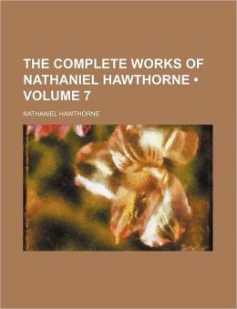 The Complete Works Of Nathaniel Hawthorne (Volume 7)