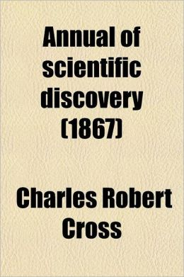 The Annual of Scientific Discovery; Or, Year-Book of Facts in Science and Art