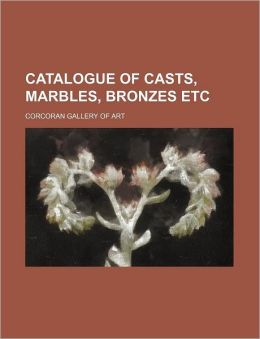 Catalogue of Casts, Marbles, Bronzes Etc