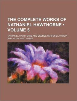 The Complete Works of Nathaniel Hawthorne (Volume 5)