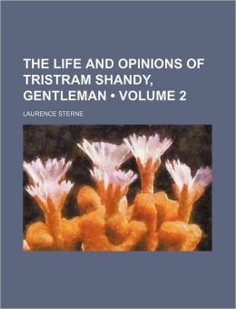 The Life And Opinions Of Tristram Shandy, Gentleman (V. 2)
