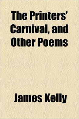 The Printers' Carnival, and Other Poems